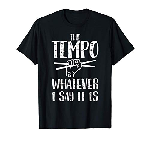 The tempo is whatever I say it is I Drummer Schlagzeug Rock T-Shirt