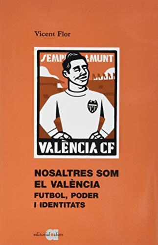 Nosaltres Som El València. Futbol, Poder I Identitas: Futbol, poder i identitats: 43 (Els llibres del Contemporani)
