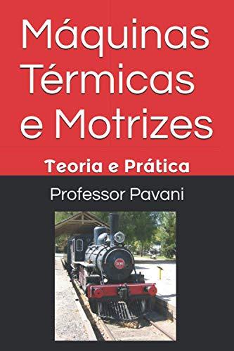 Máquinas Térmicas e Motrizes: Teoria e Prática