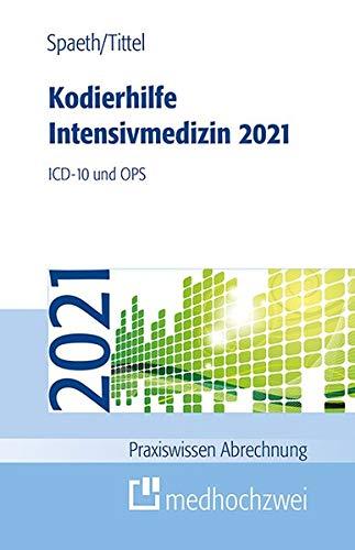 Kodierhilfe Intensivmedizin 2021: ICD-10 und OPS (Praxiswissen Abrechnung)