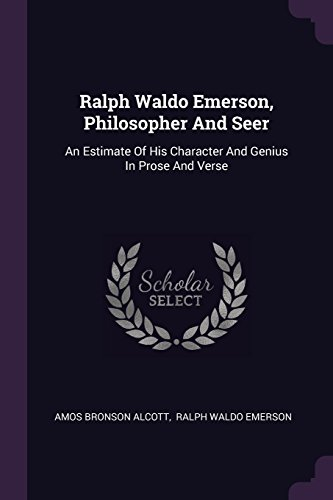 RALPH WALDO EMERSON PHILOSOPHE: An Estimate of His Character and Genius in Prose and Verse