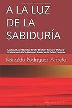 A LA LUZ DE LA SABIDURÍA: Laotse, Buda-Sócrates-Cristo-Einstein-Ramana-Maharaj-Krishnamurti-Osho-Balsekar. Palabras de Rafael Cadenas (Spanish Edition)
