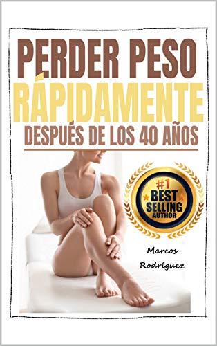 Perder Peso Rápidamente Después De Los 40 Años: Secretos para perder peso y obtener un cuerpo delgado y sexy después de los 40 años (ADELGAZAR PARA SIEMPRE nº 7)