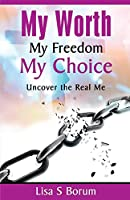 My Worth My Freedom My Choice: Uncover the Real Me