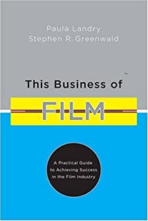 This Business of Film: A Practical Guide to Achieving Success in the Film Industry