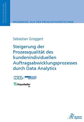 Steigerung der Prozessqualität des kundenindividuellen Auftragsabwicklungsprozesses: durch Data Analytics (Ergebnisse aus der Produktionstechnik)