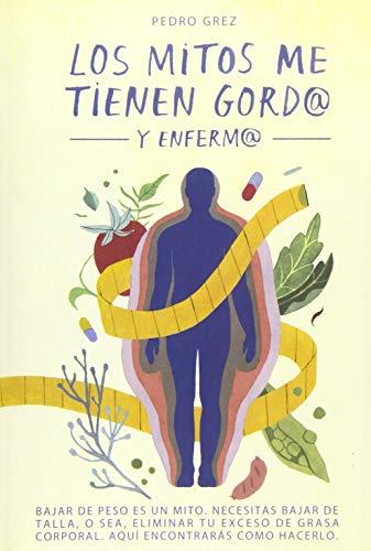 METODO GREZ - Los Mitos Me Tienen Gord@ y Enferm@: Bajar de peso es un mito. Necesitas bajar de talla, o sea, eliminar exceso de grasa corporal. Aquí encontrarás cómo hacerlo.