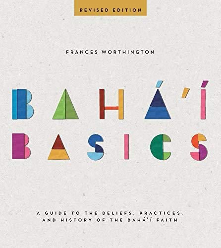 Baha'i Basics: A Guide to the Beliefs, Practices, and History of the Baha'i Faith