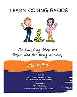 Learn Coding Basics for Kids, Young Adults and People Who Are Young at Heart, With Python: Python Computer Programming Made Easy!