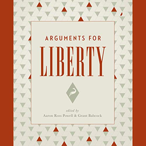 Arguments for Liberty                   By:                                                                                                                                 Aaron Ross Powell,                                                                                        Grant Babcock                               Narrated by:                                                                                                                                 Voicebunny                      Length: 9 hrs and 45 mins     2 ratings     Overall 5.0