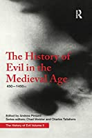 The History of Evil in the Medieval Age: 450-1450 Ce