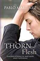 A Thorn in the Flesh: Finding Strength And Hope Amid Suffering