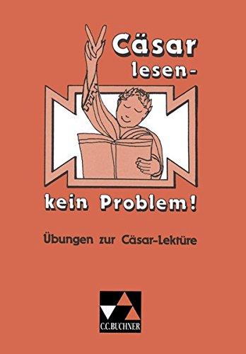 Einzellektüren Latein / Cäsar lesen – kein Problem!: Übungen zur Cäsar-Lektüre. Texte und Aufgaben – Übersetzungshilfen und Lösungen