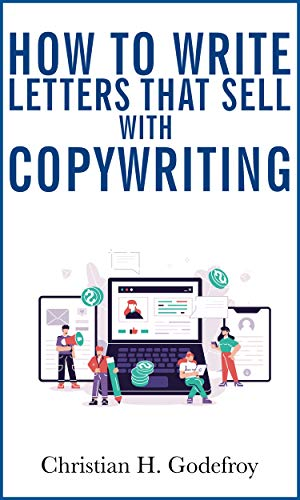 How to Write Letters That Sell With Copywriting: Copywriting Techniques for Achieving Success through Direct Mail and Emails (English Edition)
