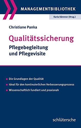 Qualitätssicherung: Pflegebegleitung und Pflegevisite. Die Grundlagen der Qualität. Ideal für den kontinuierlichen Verbesserungsprozess. Wissenschaftlich fundiert und praxisnah (Managementbibliothek)