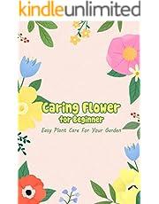 Caring Flower for Beginner: Easy Plant Care For Your Garden: Caring Flower