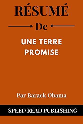 Couverture du livre Résumé De Une Terre Promise Par Barack Obama: (Summary of A Promised Land French Edition)
