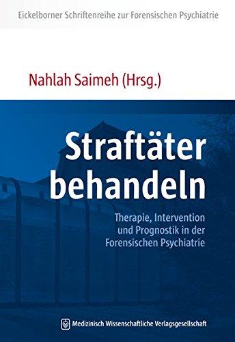 Straftäter behandeln: Therapie, Intervention und Prognostik in der Forensischen Psychiatrie (Eickelborner Schriftenreihe)