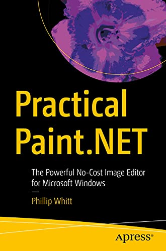 Practical Paint.NET: The Powerful No-Cost Image Editor for Microsoft Windows (English Edition)