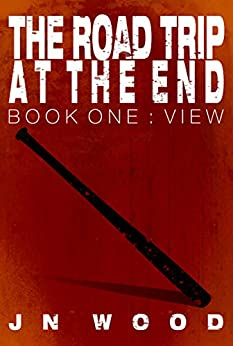 The Road Trip At The End: Book One: View by [J N Wood]