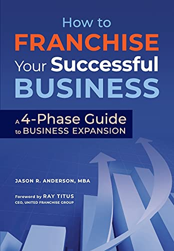 Compare Textbook Prices for How to Franchise Your Successful Business: A 4-Phase Guide to Business Expansion  ISBN 9781735265605 by Anderson MBA, Jason R.,Titus, Ray