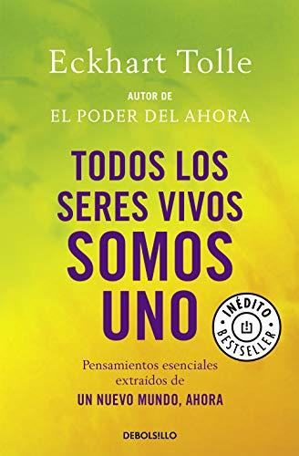 Todos los seres vivos somos uno: Pensamientos esenciales extraídos de Un nuevo mundo, ahora (Best Seller)
