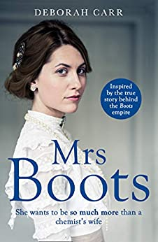 Mrs Boots: A heartwarming, page-turner inspired by the true story of Florence Boot, the woman behind Boots (Mrs Boots, Book 1) by [Deborah Carr]
