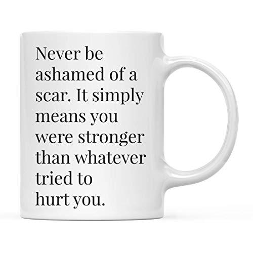 Taza de café con cita inspiradora motivacional, con texto en inglés 'Never Be Ashamed of A Scar. It Simply Means You were Stronger Than Whatever Tried to Hurt You', incluye caja de regalo, 12 onzas
