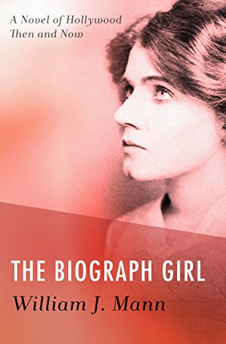 The Biograph Girl: A Novel of Hollywood Then and Now