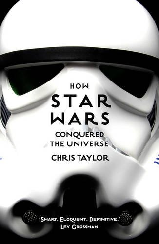 How Star Wars Conquered the Universe: The Past, Present, and Future of a Multibillion Dollar Franchise