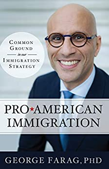 Pro-American Immigration: Common Ground in our Immigration Strategy by [George Farag]