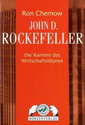 Chernow Ron, John D. Rockefeller. Die Karriere des Wirtschaftstitanen.