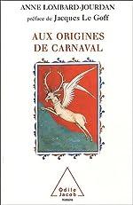 Aux origines du carnaval - Un dieu gaulois ancêtre des rois de France d'Anne Lombard-Jourdan