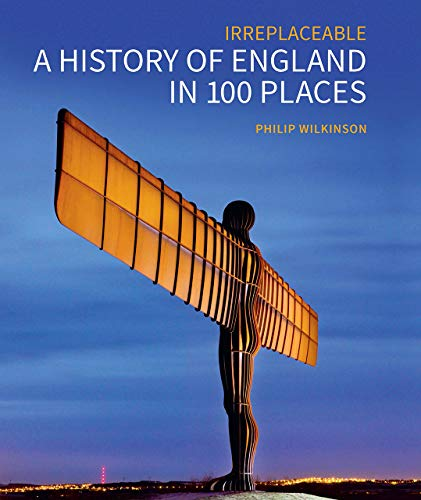 Irreplaceable A History of England in 100 Places