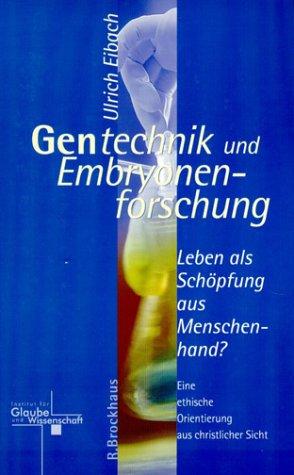 Gentechnik und Embryonenforschung: Leben als Schöpfung aus Menschenhand?