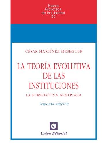 La teoría evolutiva de las instituciones (La perspectiva austriaca) (Nueva Biblioteca de la Libertad nº 33) (Spanish Edition)