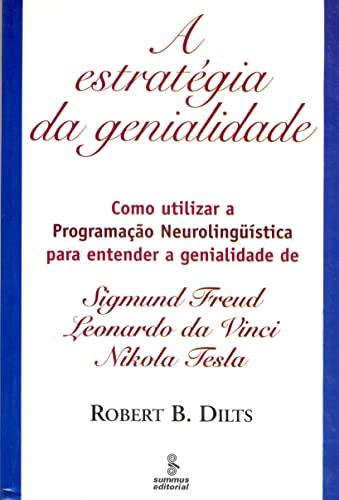 A estratégia da genialidade: como utilizar a programação neurolinguístical para entender a genialidade Sigmund Freud, Leonardo da Vinci e Nikola Tesla