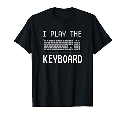 I Play The Keyboard Funny Programmer Computer Tech T-Shirt