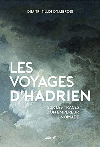 Les Voyages d'Hadrien - Sur les traces d'un Empereur nomade (HOMO HISTORICUS)