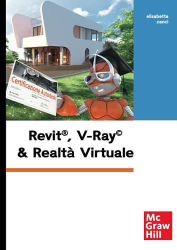 Revit, V-Ray & realtà virtuale. Con Contenuto digitale per download e accesso on line