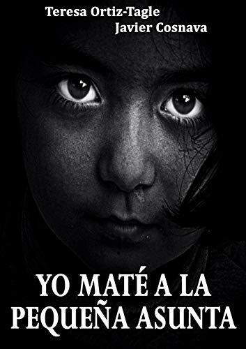 """YO MATÉ A LA PEQUEÑA ASUNTA: La esperada continuación de """"El Asesino de Alcasser"""" (Serie Gloria Goldar nº 2)"""