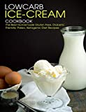 Lowcarb Ice-Cream Cookbook: The Best Homemade Gluten Free, Diabetic Friendly, Paleo, Ketogenic Diet Recipes