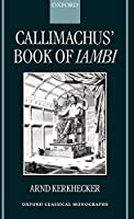 Callimachus' Book of Iambi (Oxford Classical Monographs)