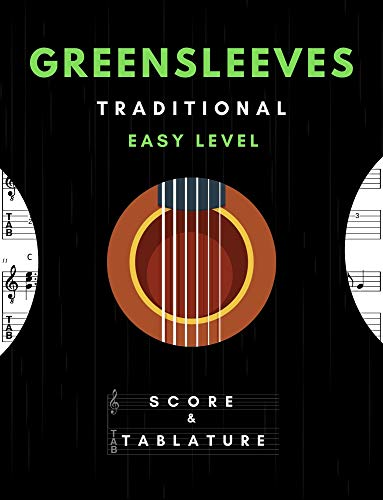 Greensleeves – Solo Guitar Easy Level -Traditional Song In Standard Notation and Tablature for Beginners: TABS and Scores with short TAB description and Chord Chart, Ukulele Strum, Circle of Fifths