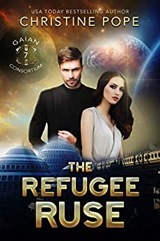 The Refugee Ruse (The Gaian Consortium Series Book 7) by [Christine Pope]