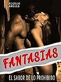 FANTASIAS : Relatos eróticos donde sentirás el dulce sabor de lo prohibido