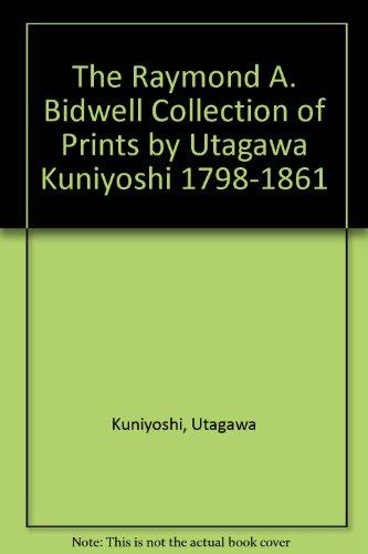 Raymond A. Bidwell Collection of Prints by Utagawa Kuniyoshi 1798-1861