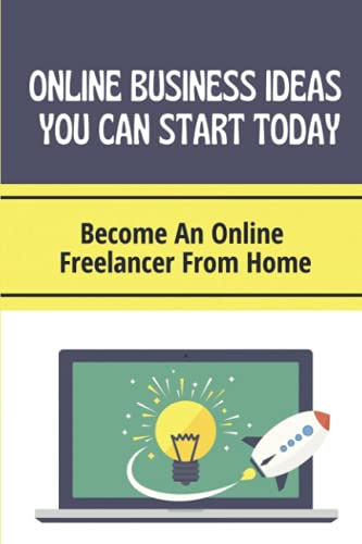 Online Business Ideas You Can Start Today: Become An Online Freelancer From Home: Start A Booming Freelancing Business On Fiverr