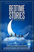 Bedtime Stories For Adults & For Kids: More Than 50 Stories to Listen In Family. Say Goodbye to Insomnia, Anxiety And Panic Attacks. With Advanced Meditation And Hypnosis Techniques.