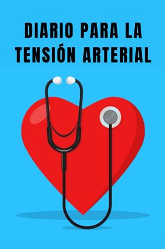 Diario para la Tensión Arterial: Cuaderno para registrar y controlar...